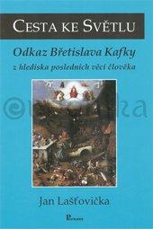 Cesta ke Světlu - Odkaz Břetislava Kafky