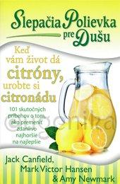 Slepačia polievka pre dušu - Keď vám život dá citróny, urobte si citronádu
